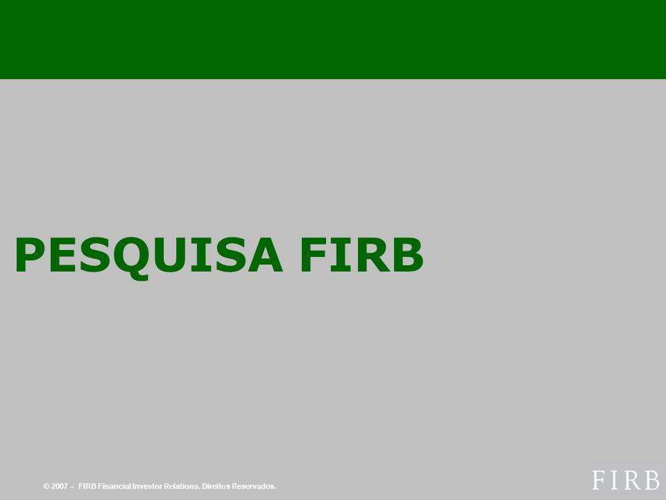 © 2007 – FIRB Financial Investor Relations. Direitos Reservados. PESQUISA FIRB