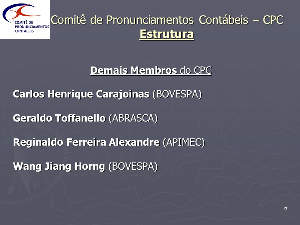 13 Comitê de Pronunciamentos Contábeis – CPC Estrutura Demais Membros do CPC Carlos Henrique Carajoinas (BOVESPA) Geraldo Toffanello (ABRASCA) Reginal