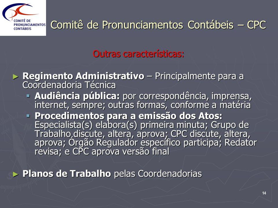 14 Comitê de Pronunciamentos Contábeis – CPC Outras características: Regimento Administrativo – Principalmente para a Coordenadoria Técnica Regimento