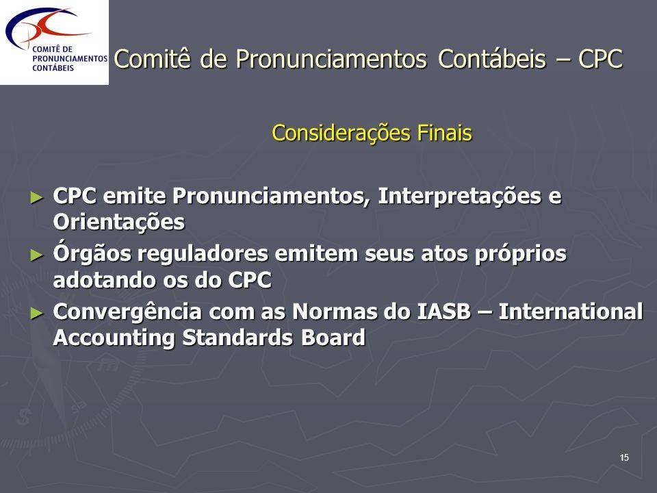 15 Comitê de Pronunciamentos Contábeis – CPC Considerações Finais CPC emite Pronunciamentos, Interpretações e Orientações CPC emite Pronunciamentos, I
