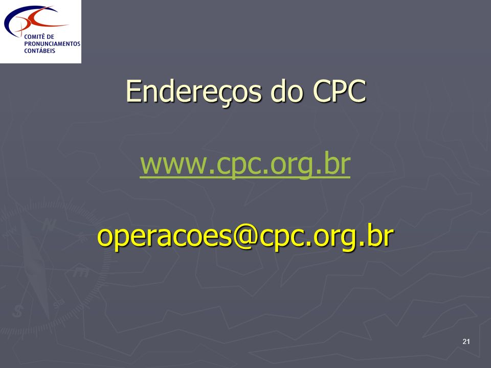 21 Endereços do CPC operacoes@cpc.org.br Endereços do CPC www.cpc.org.br operacoes@cpc.org.br www.cpc.org.br