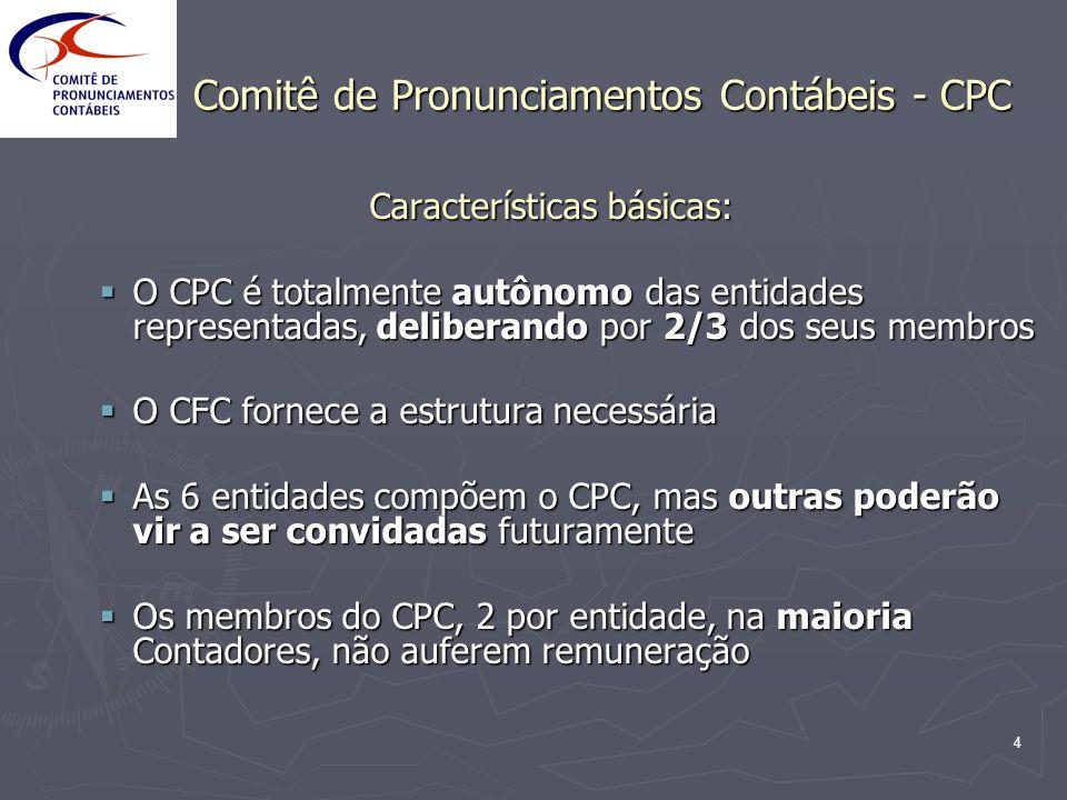 4 Comitê de Pronunciamentos Contábeis - CPC Características básicas: O CPC é totalmente autônomo das entidades representadas, deliberando por 2/3 dos