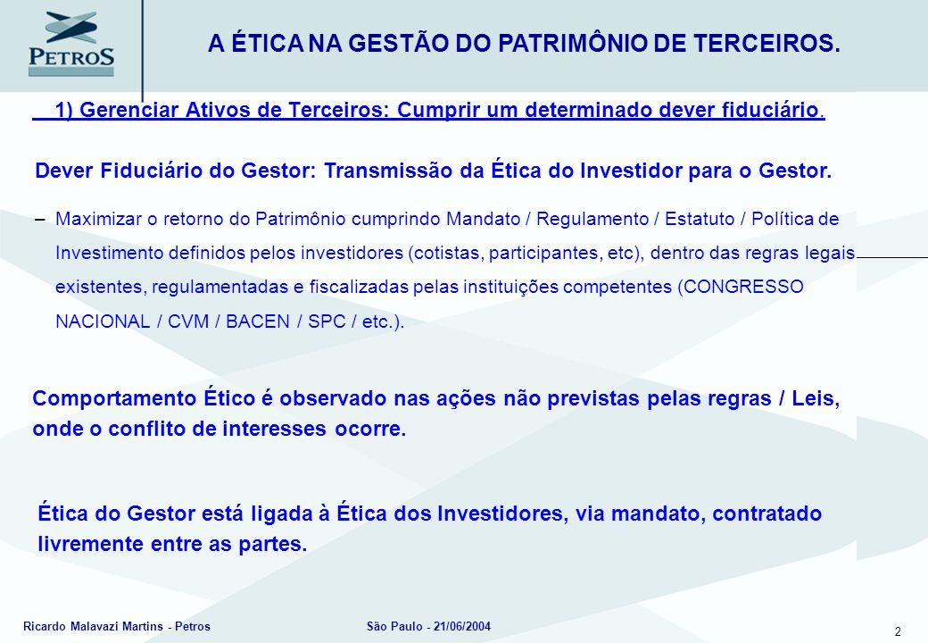 2 Ricardo Malavazi Martins - PetrosSão Paulo - 21/06/2004 1) Gerenciar Ativos de Terceiros: Cumprir um determinado dever fiduciário. A ÉTICA NA GESTÃO