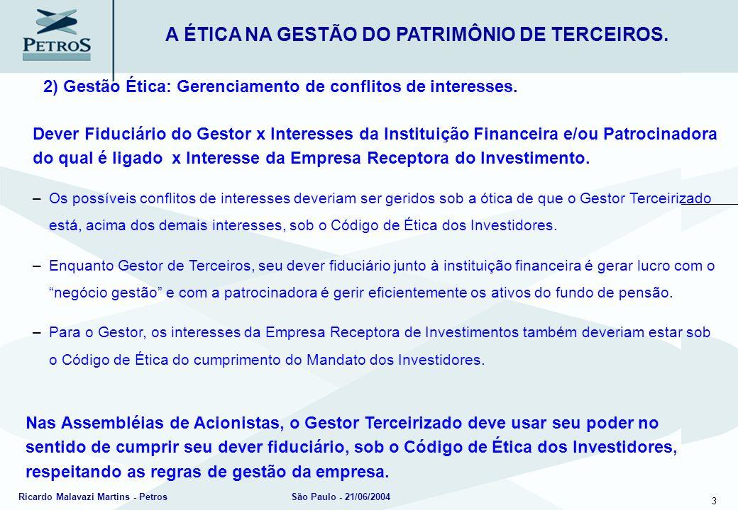 3 Ricardo Malavazi Martins - PetrosSão Paulo - 21/06/2004 2) Gestão Ética: Gerenciamento de conflitos de interesses. A ÉTICA NA GESTÃO DO PATRIMÔNIO D