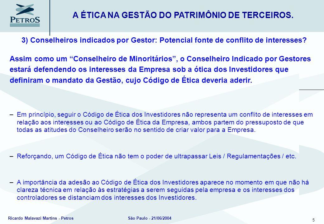 5 Ricardo Malavazi Martins - PetrosSão Paulo - 21/06/2004 3) Conselheiros indicados por Gestor: Potencial fonte de conflito de interesses? A ÉTICA NA