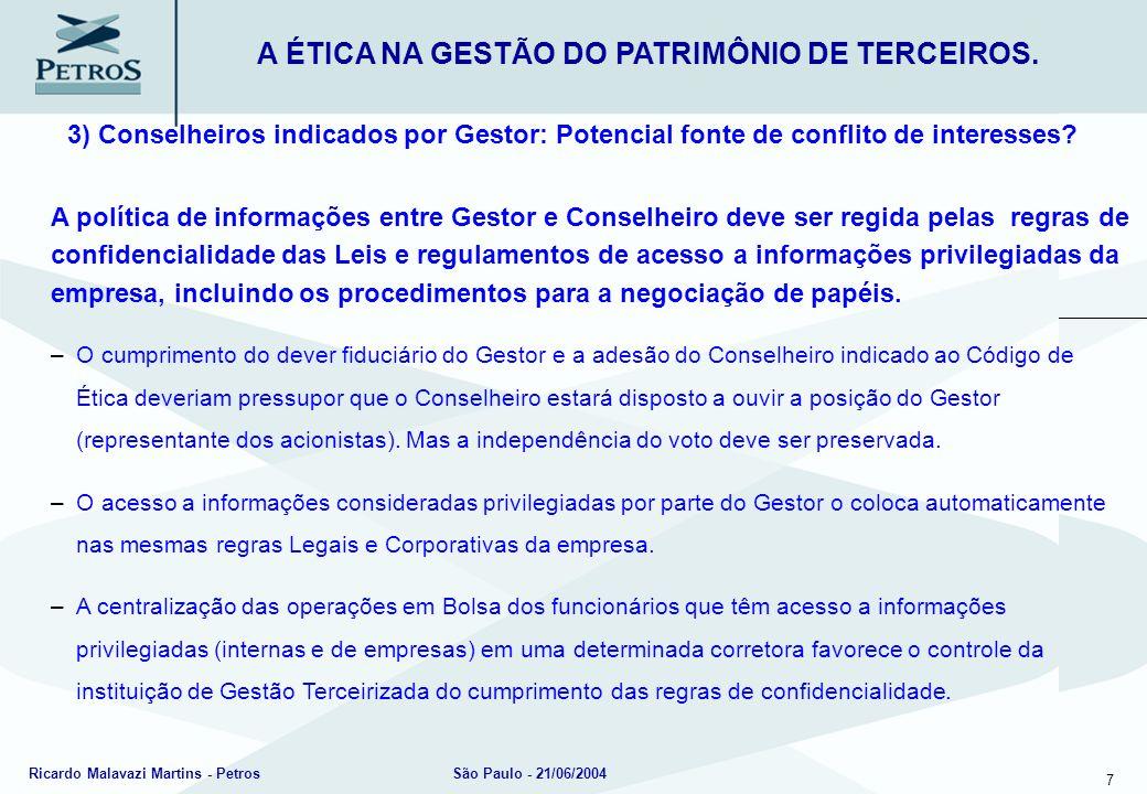 7 Ricardo Malavazi Martins - PetrosSão Paulo - 21/06/2004 3) Conselheiros indicados por Gestor: Potencial fonte de conflito de interesses? A ÉTICA NA