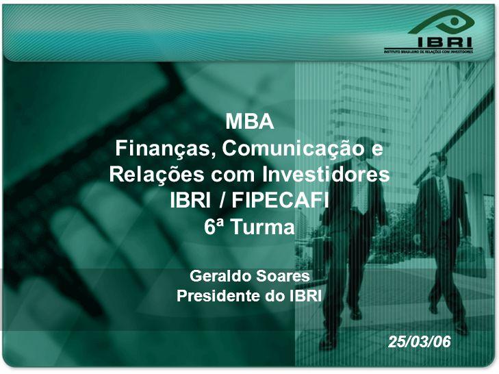 Nonon no onono non onnon onon no Noonn non on ononno nonon onno MBA Finanças, Comunicação e Relações com Investidores IBRI / FIPECAFI 6ª Turma Geraldo