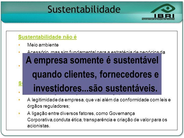 Sustentabilidade não é Meio ambiente Acessório, mas sim fundamental para a estratégia de negócios da empresa Apenas políticas e procedimentos: é uma c