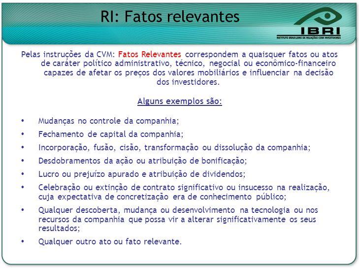 RI: Fatos relevantes Pelas instruções da CVM: Fatos Relevantes correspondem a quaisquer fatos ou atos de caráter político administrativo, técnico, neg