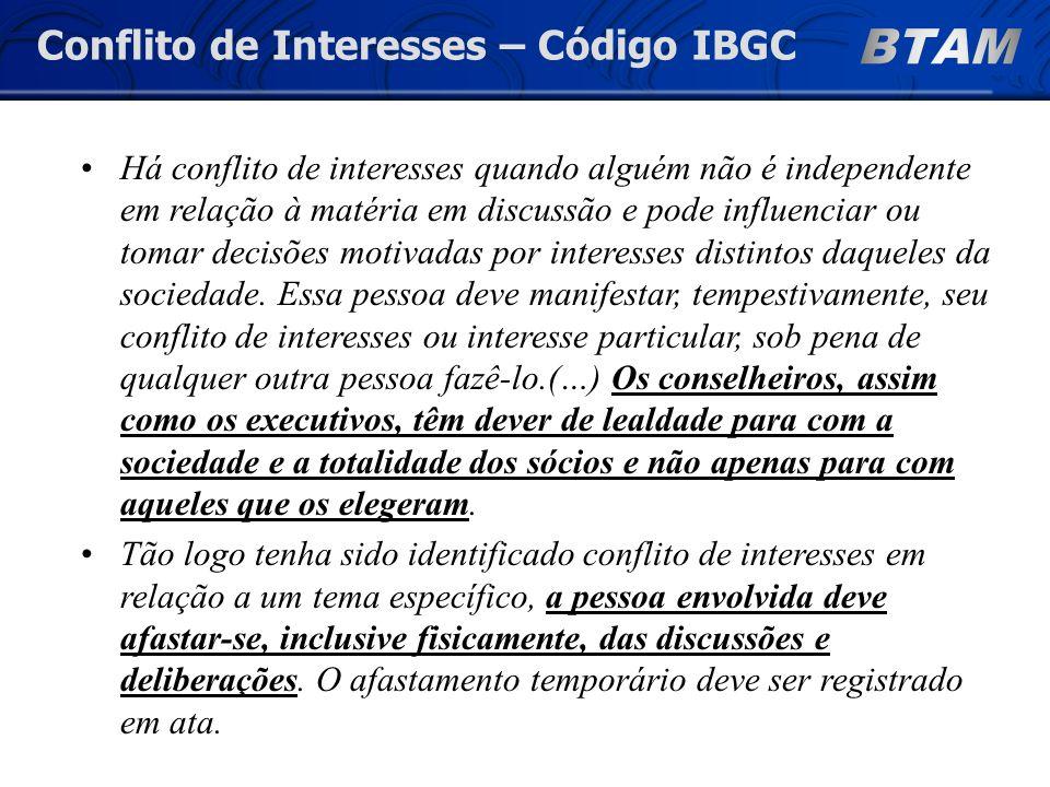 Conflito de Interesses – Código IBGC Há conflito de interesses quando alguém não é independente em relação à matéria em discussão e pode influenciar ou tomar decisões motivadas por interesses distintos daqueles da sociedade.