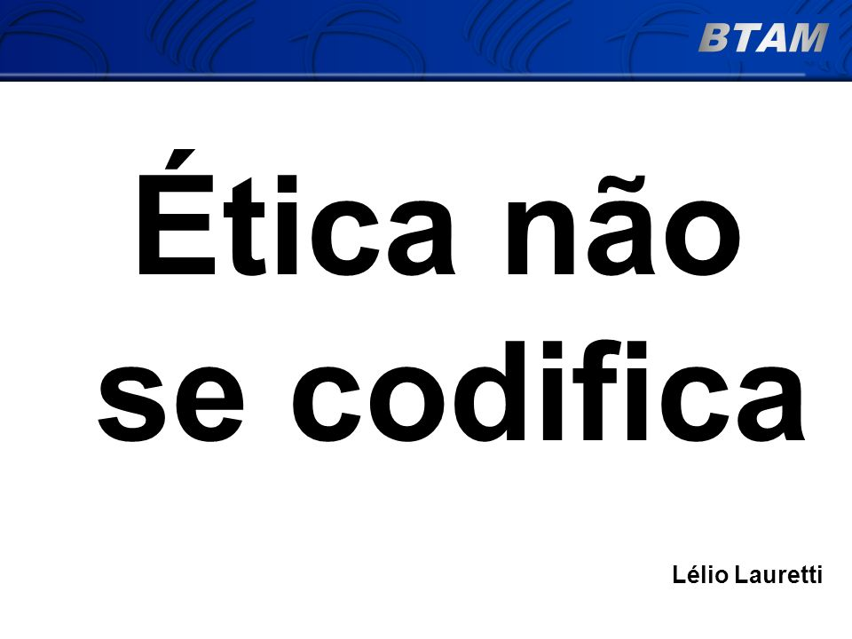 Ética não se codifica Lélio Lauretti