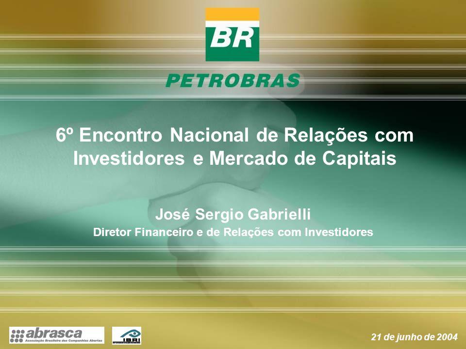 6º Encontro Nacional de Relações com Investidores e Mercado de Capitais 21 de junho de 2004 José Sergio Gabrielli Diretor Financeiro e de Relações com