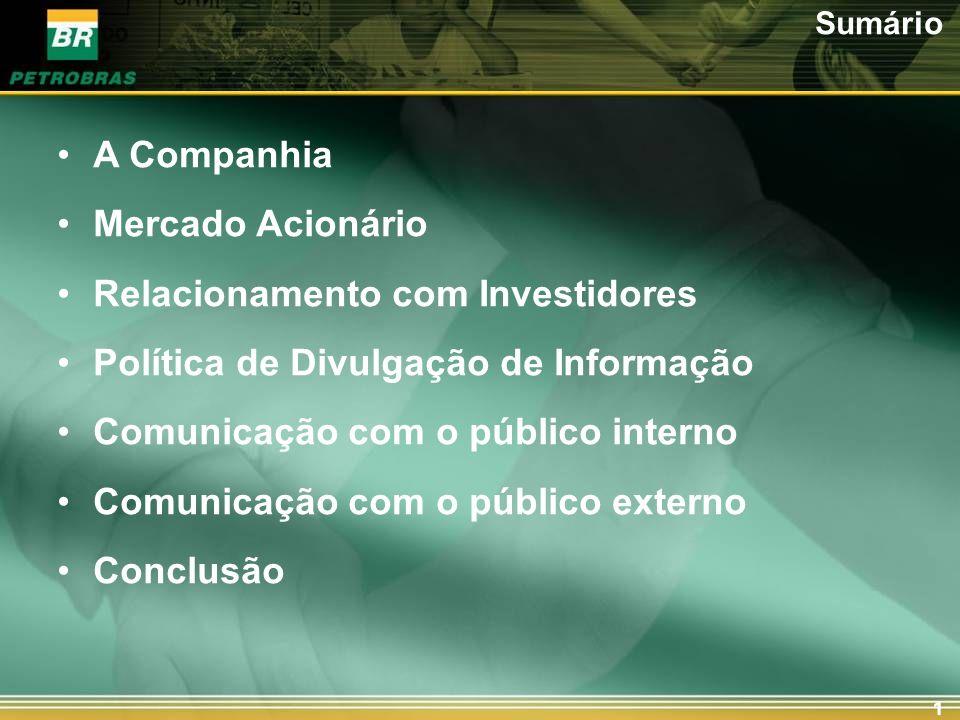 1 A Companhia Mercado Acionário Relacionamento com Investidores Política de Divulgação de Informação Comunicação com o público interno Comunicação com