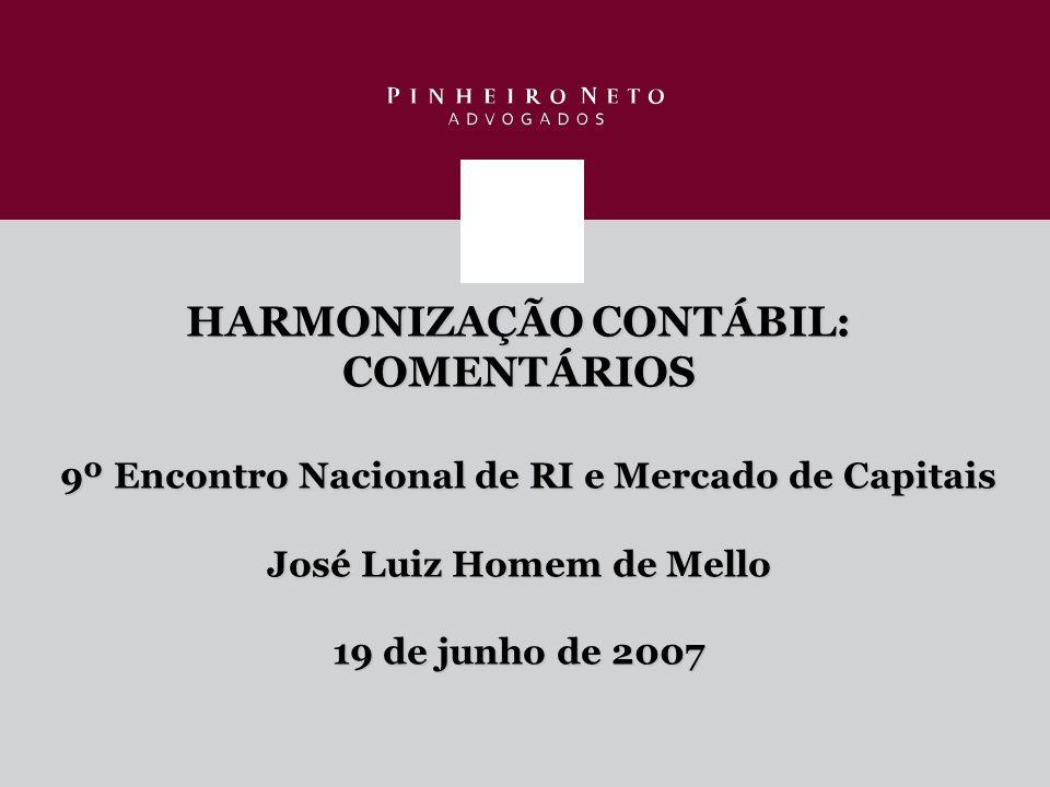 HARMONIZAÇÃO CONTÁBIL: COMENTÁRIOS 9º Encontro Nacional de RI e Mercado de Capitais José Luiz Homem de Mello 19 de junho de 2007
