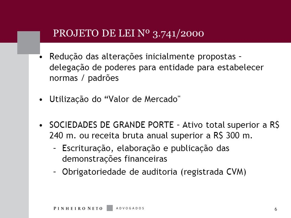 6 Redução das alterações inicialmente propostas – delegação de poderes para entidade para estabelecer normas / padrões Utilização do Valor de Mercado SOCIEDADES DE GRANDE PORTE – Ativo total superior a R$ 240 m.