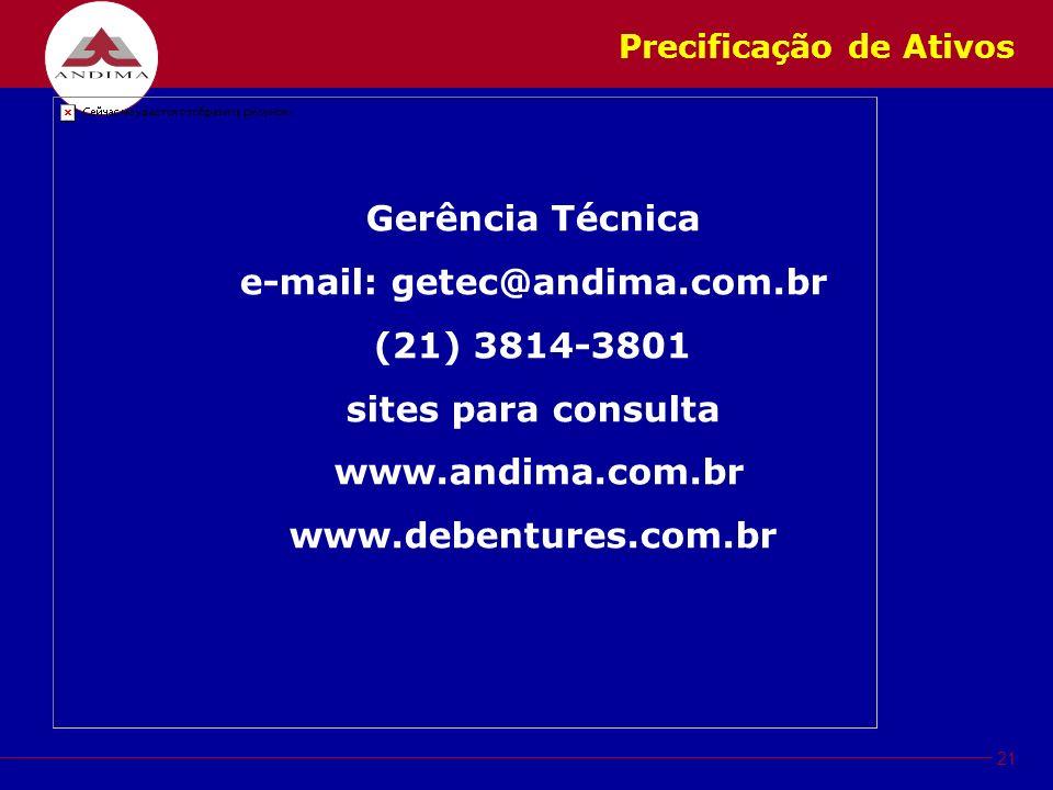 21 Precificação de Ativos Gerência Técnica e-mail: getec@andima.com.br (21) 3814-3801 sites para consulta www.andima.com.br www.debentures.com.br