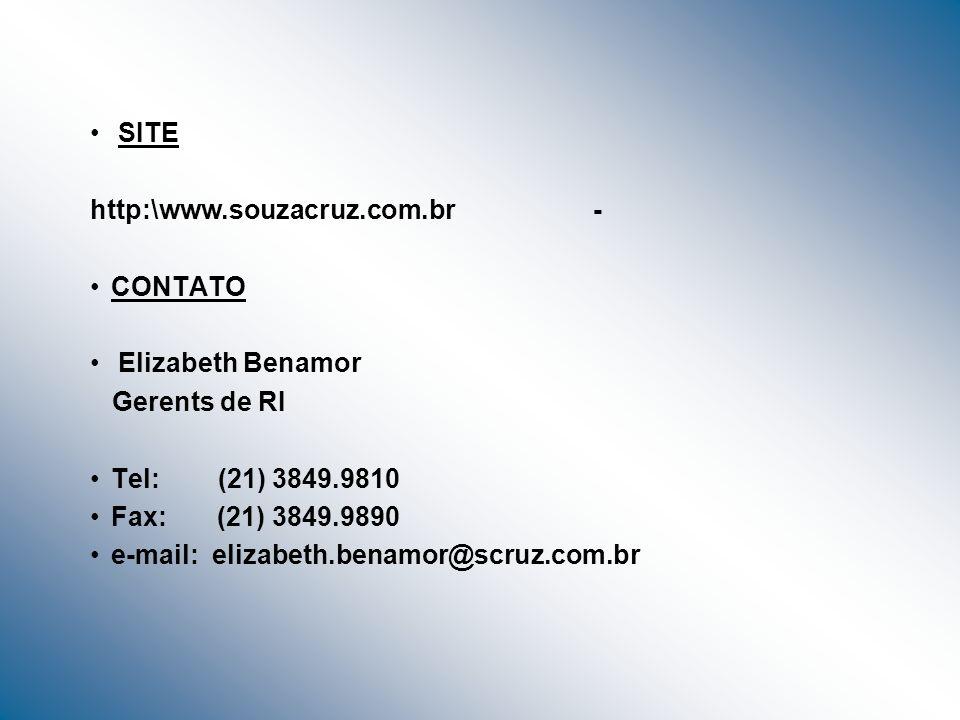 SITE http:\www.souzacruz.com.br - CONTATO Elizabeth Benamor Gerents de RI Tel: (21) 3849.9810 Fax: (21) 3849.9890 e-mail: elizabeth.benamor@scruz.com.