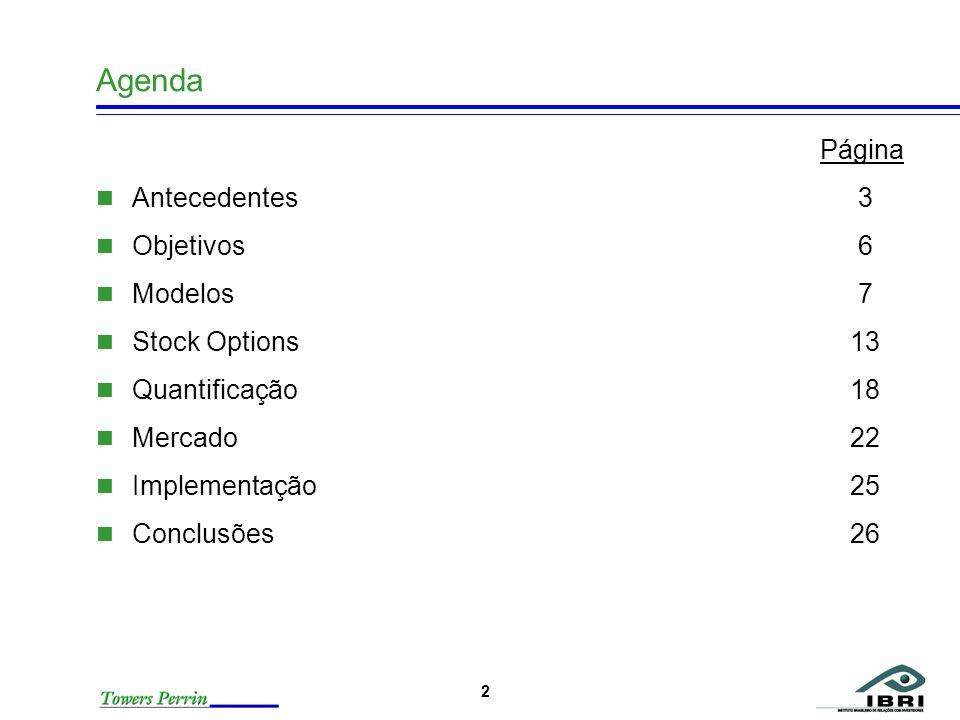 2 Agenda Página Antecedentes 3 Objetivos 6 Modelos 7 Stock Options 13 Quantificação 18 Mercado 22 Implementação 25 Conclusões 26