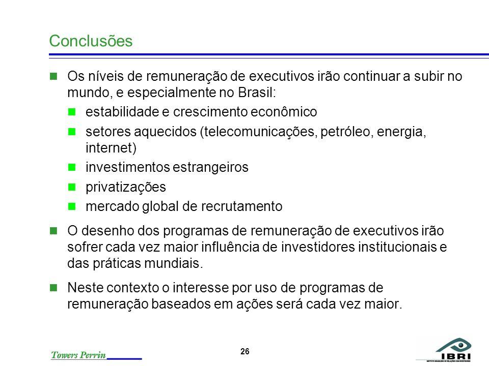 26 Conclusões Os níveis de remuneração de executivos irão continuar a subir no mundo, e especialmente no Brasil: estabilidade e crescimento econômico