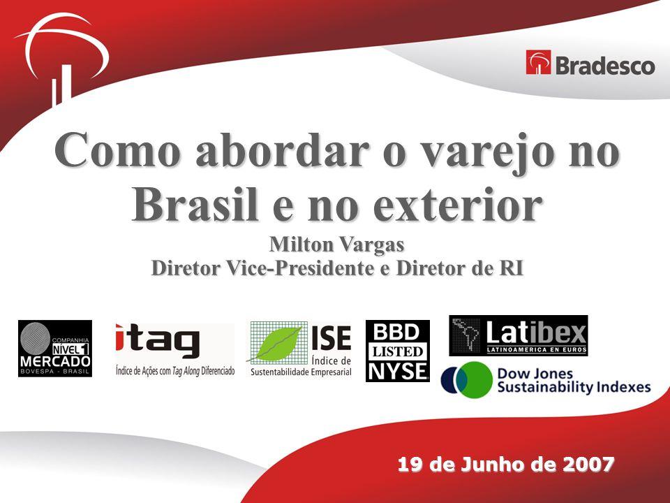 Bradesco Relações com o Mercado 14 Como abordar o varejo no Brasil e no exterior Milton Vargas Diretor Vice-Presidente e Diretor de RI 19 de Junho de