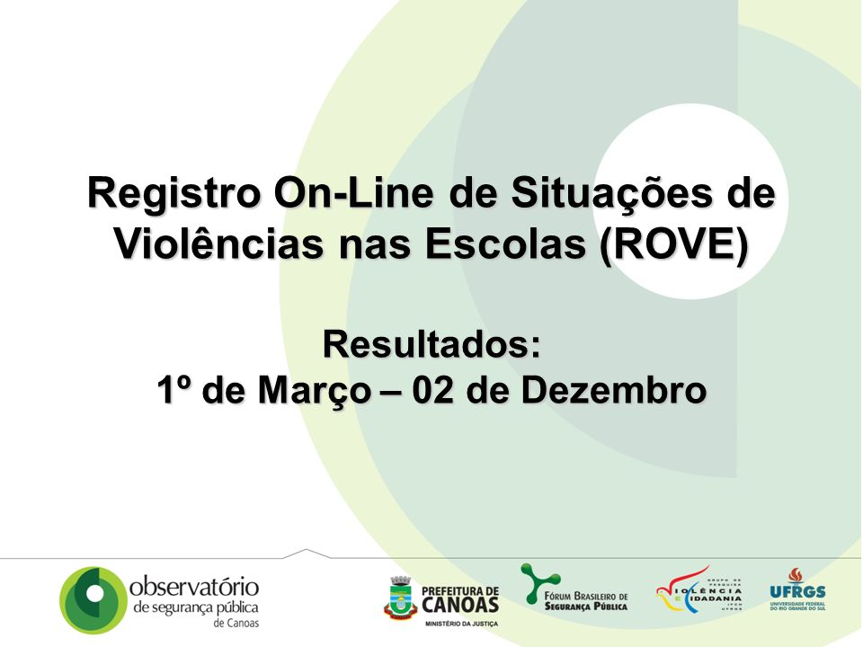 Registro On-Line de Situações de Violências nas Escolas (ROVE) Resultados: 1º de Março – 02 de Dezembro