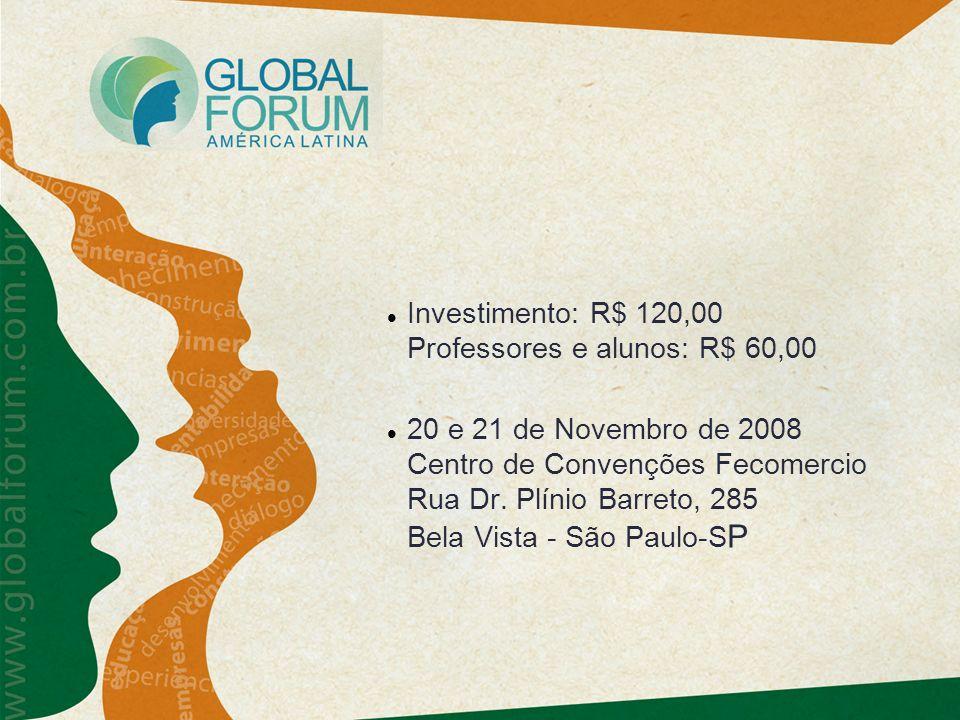 Investimento: R$ 120,00 Professores e alunos: R$ 60,00 20 e 21 de Novembro de 2008 Centro de Convenções Fecomercio Rua Dr. Plínio Barreto, 285 Bela Vi
