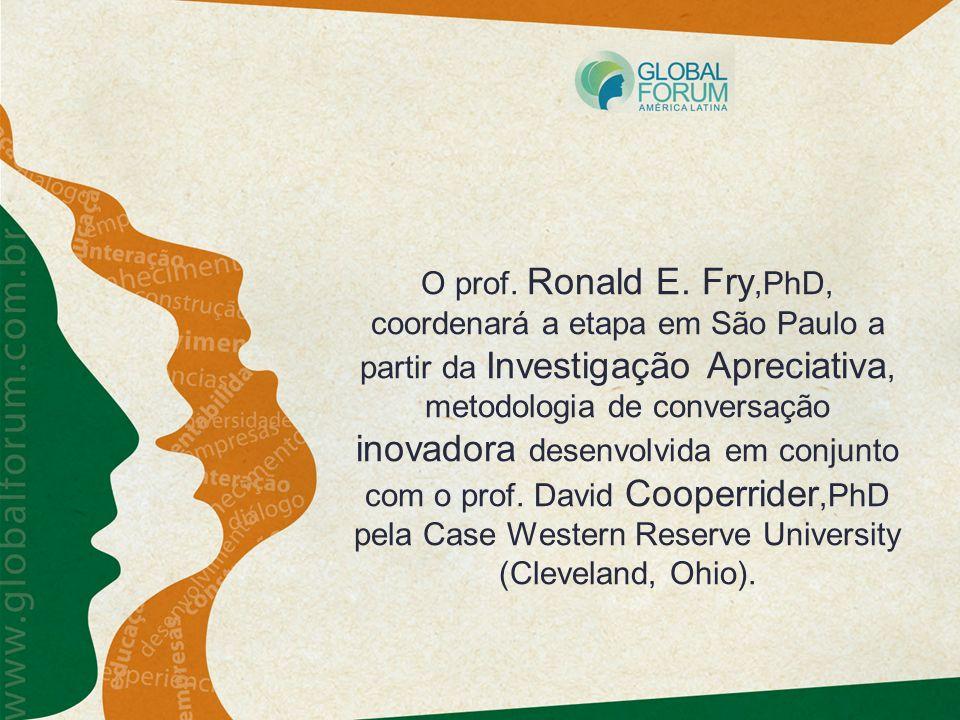 O prof. Ronald E. Fry,PhD, coordenará a etapa em São Paulo a partir da Investigação Apreciativa, metodologia de conversação inovadora desenvolvida em