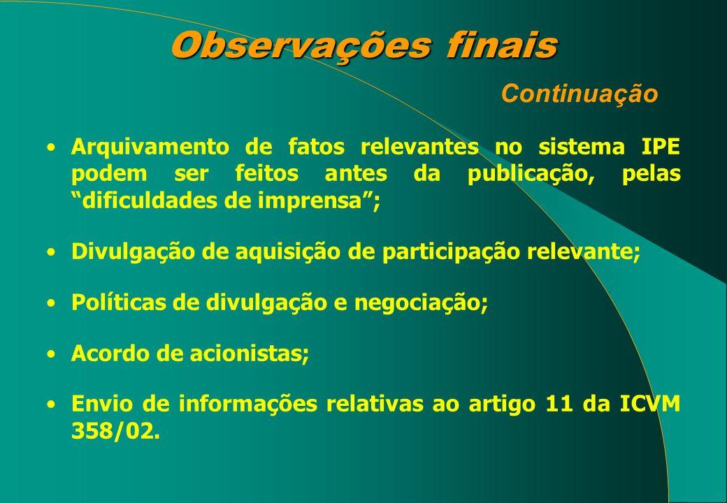 Observações finais Observações finais Continuação Arquivamento de fatos relevantes no sistema IPE podem ser feitos antes da publicação, pelas dificuld