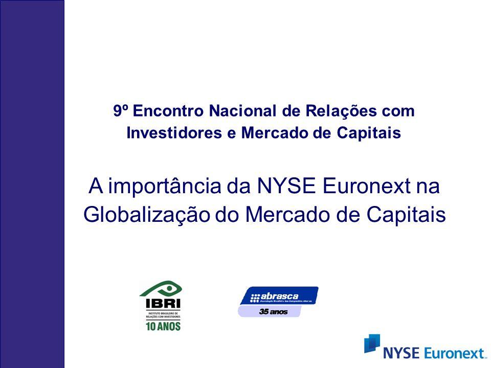 A importância da NYSE Euronext na Globalização do Mercado de Capitais 9º Encontro Nacional de Relações com Investidores e Mercado de Capitais