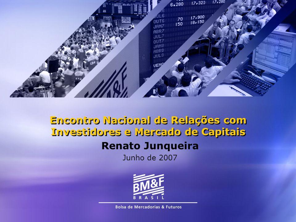 Encontro Nacional de Relações com Investidores e Mercado de Capitais Renato Junqueira Junho de 2007