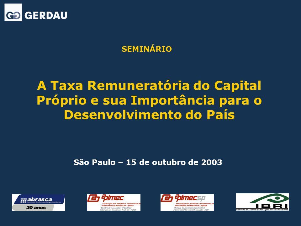 A Taxa Remuneratória do Capital Próprio e sua Importância para o Desenvolvimento do País São Paulo – 15 de outubro de 2003 SEMINÁRIO