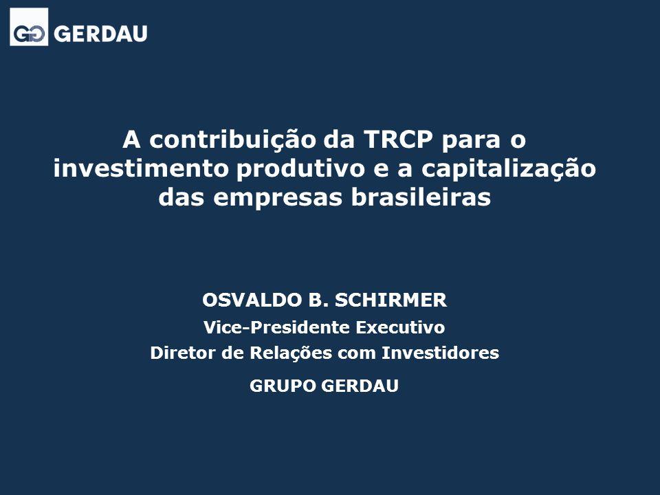 A contribuição da TRCP para o investimento produtivo e a capitalização das empresas brasileiras OSVALDO B. SCHIRMER Vice-Presidente Executivo Diretor