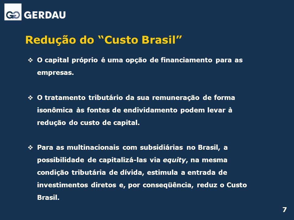 Redução do Custo Brasil O capital próprio é uma opção de financiamento para as empresas. O tratamento tributário da sua remuneração de forma isonômica