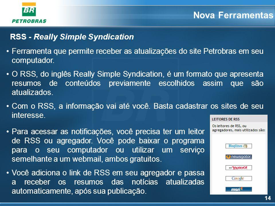14 Ferramenta que permite receber as atualizações do site Petrobras em seu computador. O RSS, do inglês Really Simple Syndication, é um formato que ap