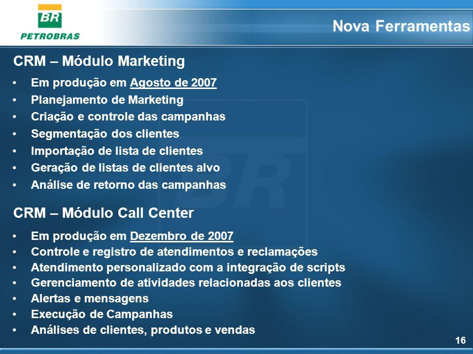 16 Em produção em Agosto de 2007 Planejamento de Marketing Criação e controle das campanhas Segmentação dos clientes Importação de lista de clientes G