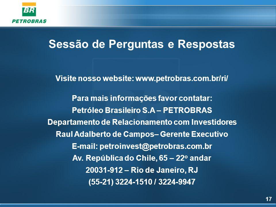 17 Sessão de Perguntas e Respostas Visite nosso website: www.petrobras.com.br/ri/ Para mais informações favor contatar: Petróleo Brasileiro S.A – PETR