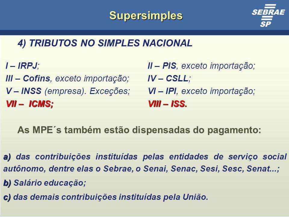 18 Supersimples 4) TRIBUTOS NO SIMPLES NACIONAL I – IRPJ;II – PIS, exceto importação; III – Cofins, exceto importação;IV – CSLL; V – INSS (empresa).
