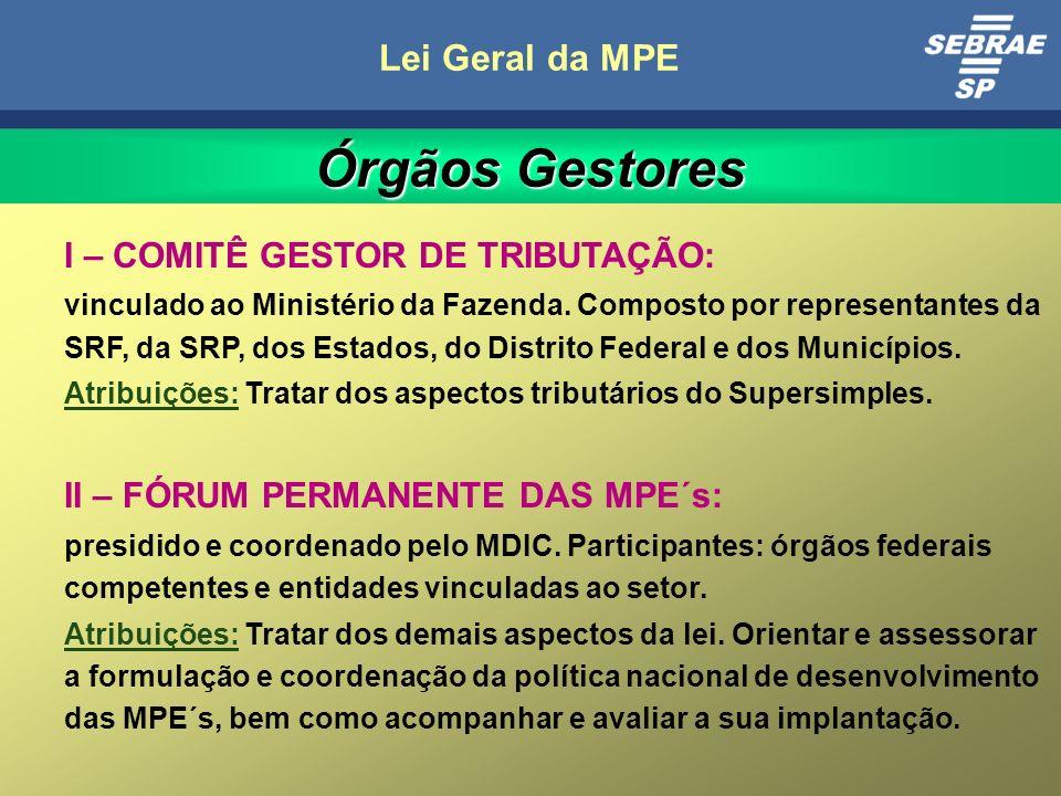 5 Lei Geral da MPE I – COMITÊ GESTOR DE TRIBUTAÇÃO: vinculado ao Ministério da Fazenda.