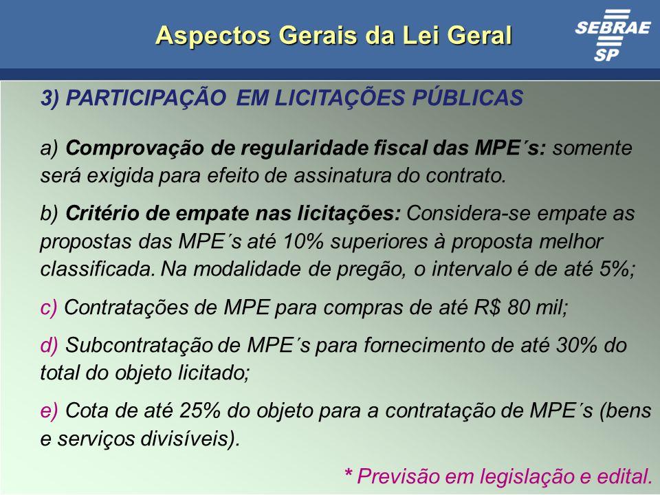 9 Aspectos Gerais da Lei Geral 3) PARTICIPAÇÃO EM LICITAÇÕES PÚBLICAS a) Comprovação de regularidade fiscal das MPE´s: somente será exigida para efeito de assinatura do contrato.