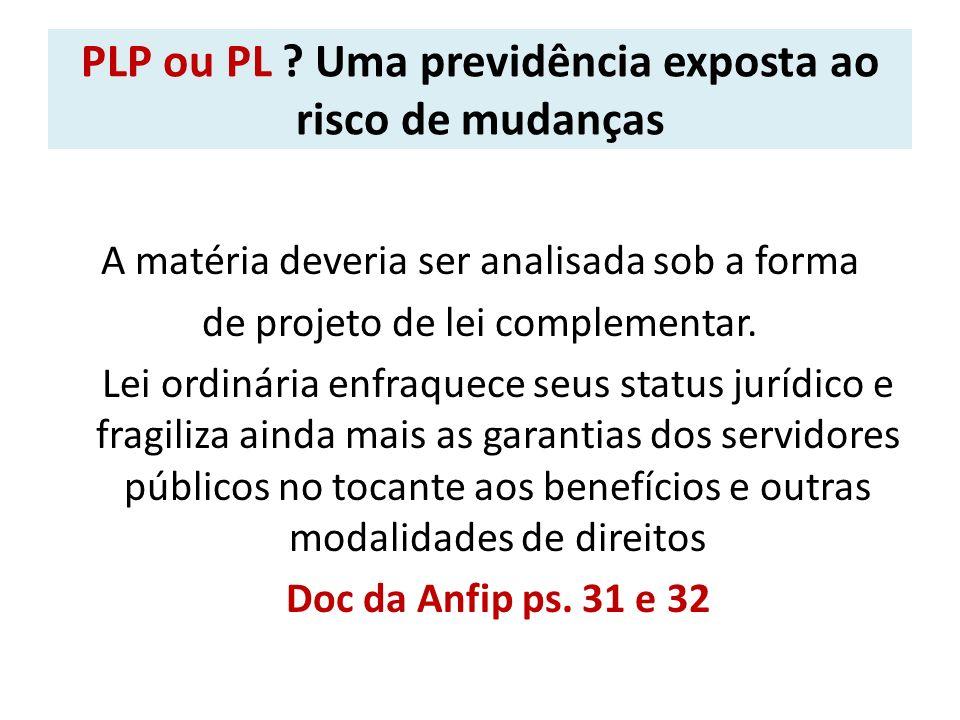 PLP ou PL ? Uma previdência exposta ao risco de mudanças A matéria deveria ser analisada sob a forma de projeto de lei complementar. Lei ordinária enf