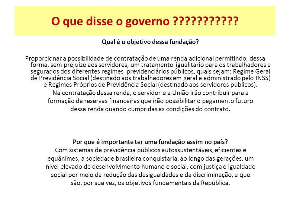 O que disse o governo ??????????? Qual é o objetivo dessa fundação? Proporcionar a possibilidade de contratação de uma renda adicional permitindo, des