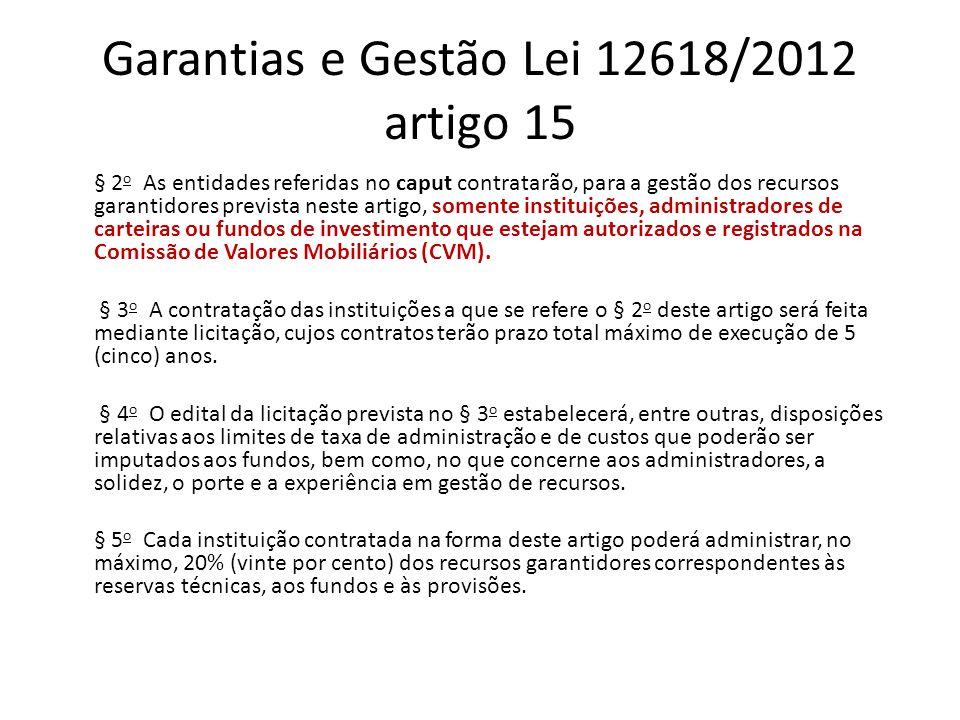 Garantias e Gestão Lei 12618/2012 artigo 15 § 2 o As entidades referidas no caput contratarão, para a gestão dos recursos garantidores prevista neste