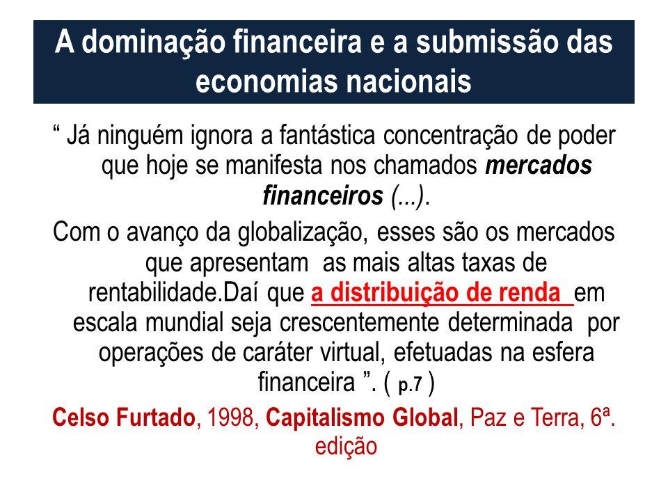 A dominação financeira e a submissão das economias nacionais Já ninguém ignora a fantástica concentração de poder que hoje se manifesta nos chamados m