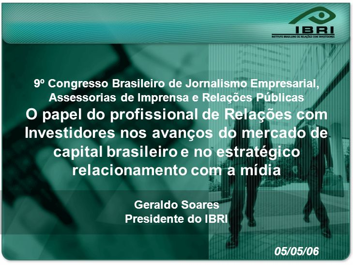 Rodney Vergili Assessor de Comunicação IBRI – Instituto Brasileiro de Relações com Investidores digital@digitalassessoria.com.br F: 11-50816064