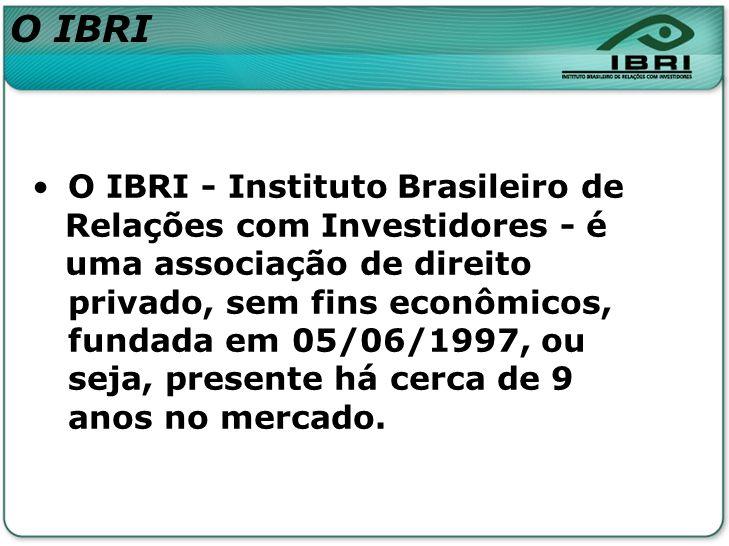 O IBRI - Instituto Brasileiro de Relações com Investidores - é uma associação de direito privado, sem fins econômicos, fundada em 05/06/1997, ou seja,