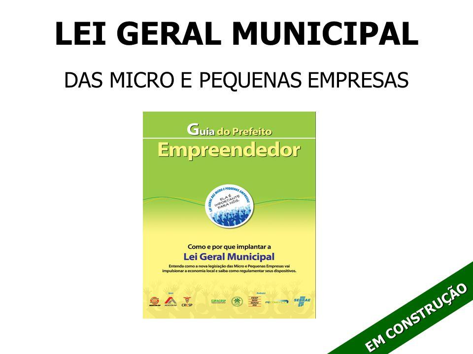 LEI GERAL MUNICIPAL DAS MICRO E PEQUENAS EMPRESAS EM CONSTRUÇÃO