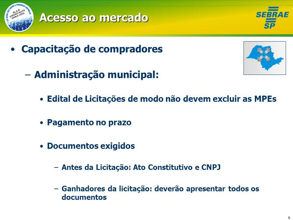 6 Acesso ao mercado Capacitação de compradores –Administração municipal: Edital de Licitações de modo não devem excluir as MPEs Pagamento no prazo Doc