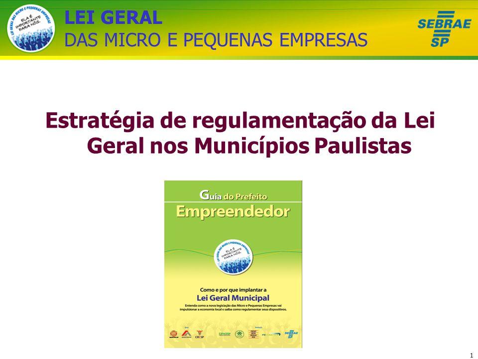 1 LEI GERAL DAS MICRO E PEQUENAS EMPRESAS Estratégia de regulamentação da Lei Geral nos Municípios Paulistas