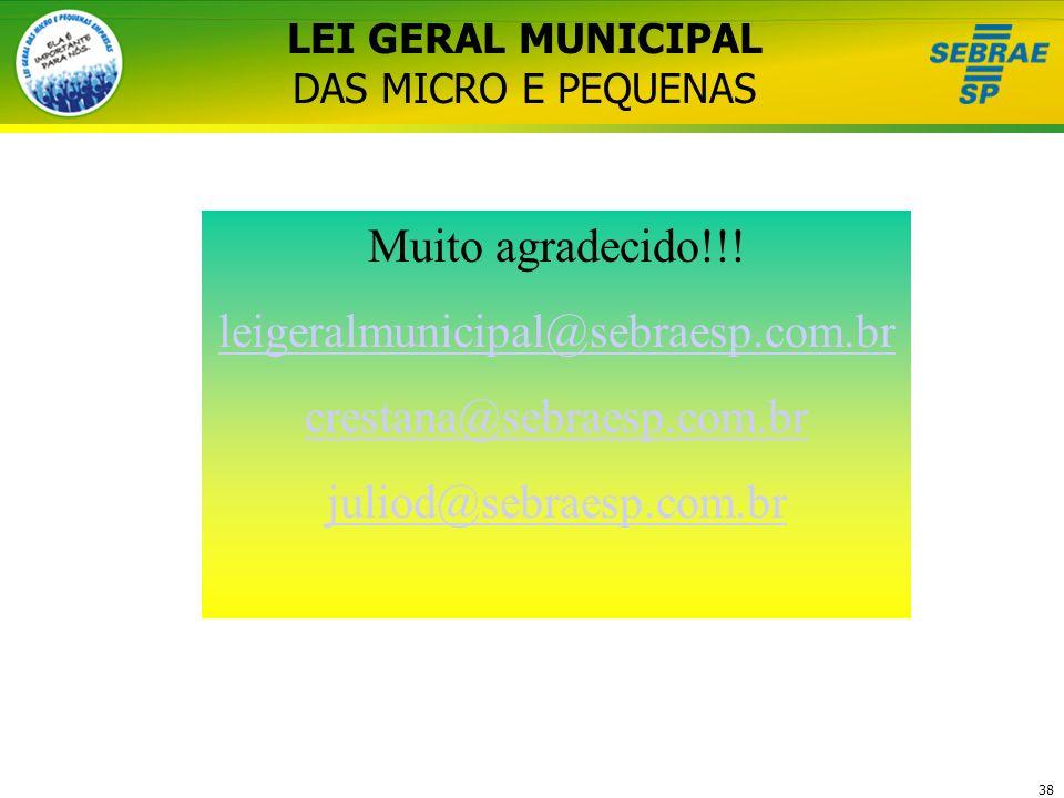 38 LEI GERAL MUNICIPAL DAS MICRO E PEQUENAS Muito agradecido!!! leigeralmunicipal@sebraesp.com.br crestana@sebraesp.com.br juliod@sebraesp.com.br