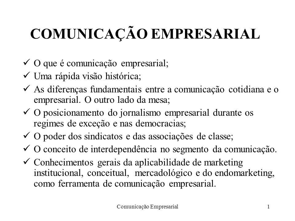 Comunicação Empresarial1 COMUNICAÇÃO EMPRESARIAL O que é comunicação empresarial; Uma rápida visão histórica; As diferenças fundamentais entre a comun